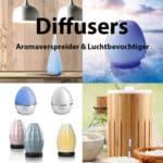 Diffuser - Aromaverspreider - Luchtbevochtiger
