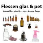 Flessen Glas & Pet, druppelflessen, pipetflessen, sprayflesjes, pompflesjes